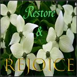 Restore and Rejoice